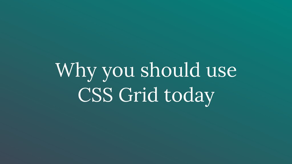 Why you should use CSS Grid today