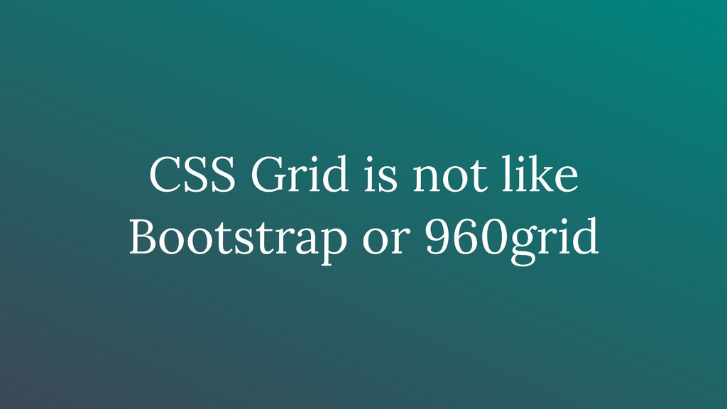 CSS Grid is not like Bootstrap or 960grid