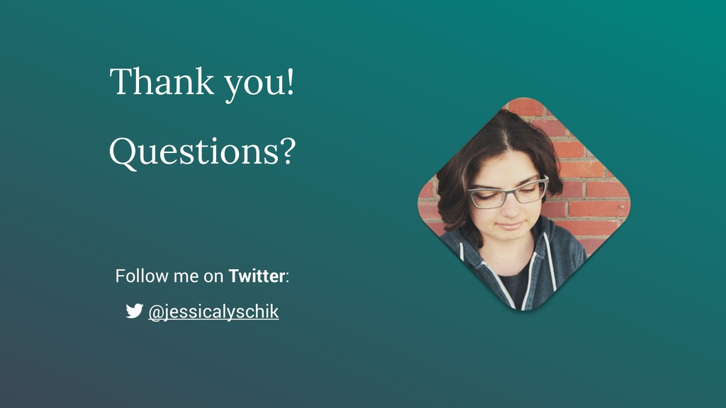 Thank you! Questions? Follow me on Twitter: @je...