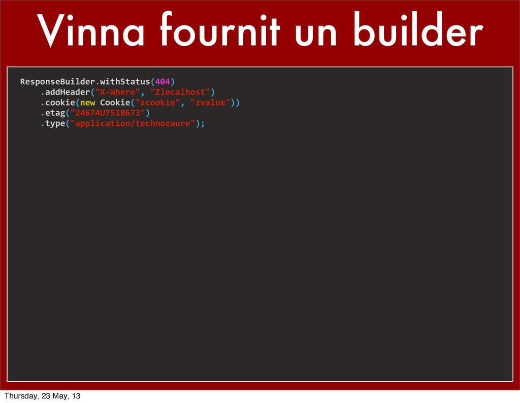 Vinna fournit un builder ResponseBuilder.withSt...