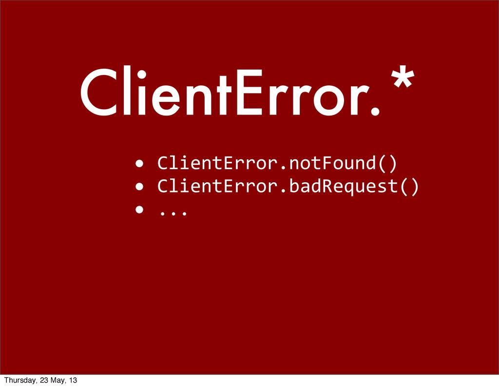 ClientError.* • ClientError.notFound() • ...
