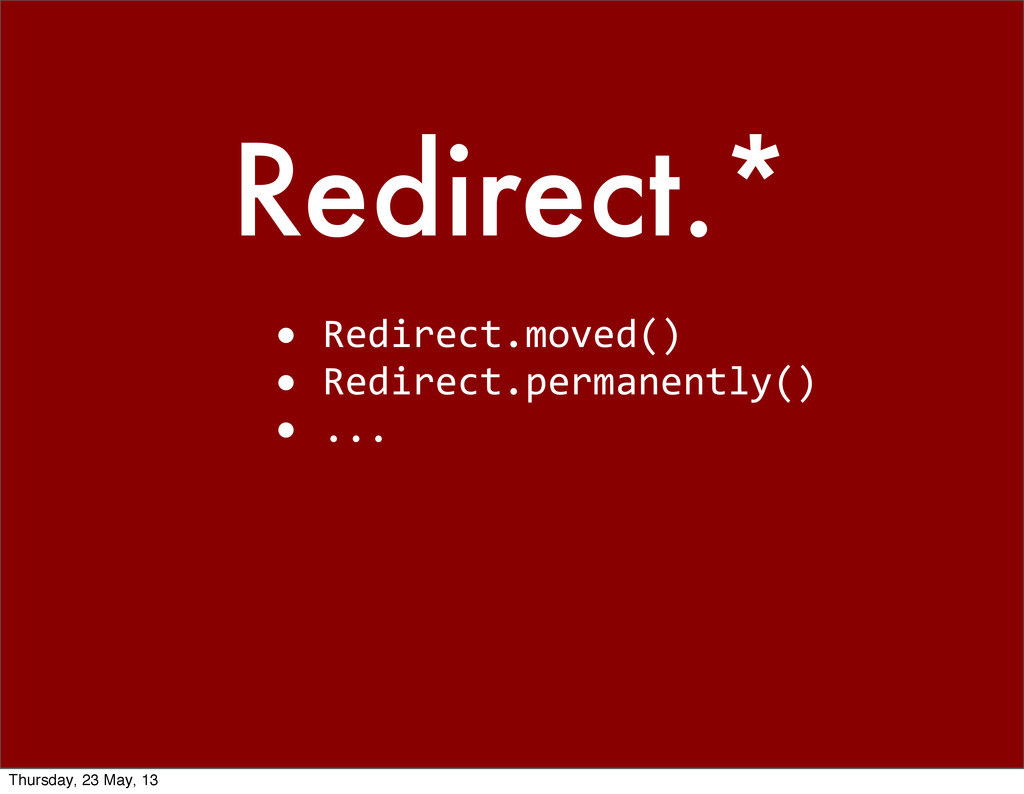 Redirect.* • Redirect.moved() • Redirect....
