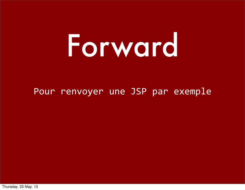 Forward Pour renvoyer une JSP par...