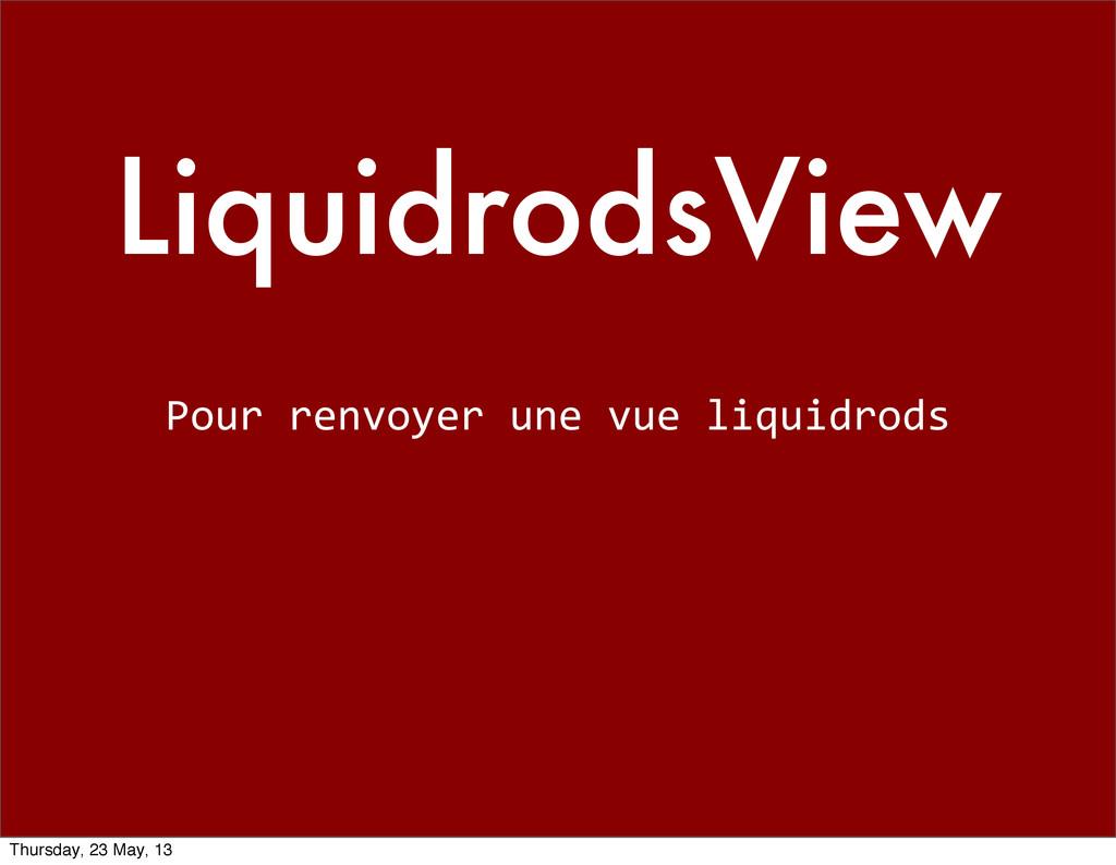 LiquidrodsView Pour renvoyer une vue...