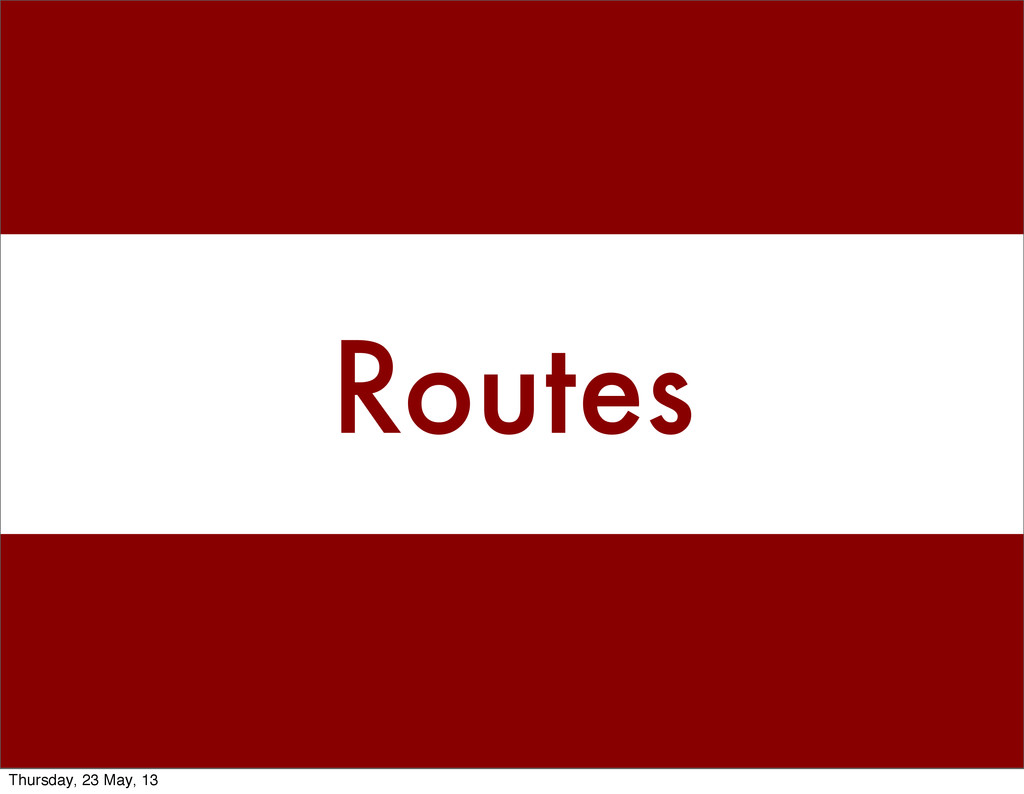 Routes Thursday, 23 May, 13