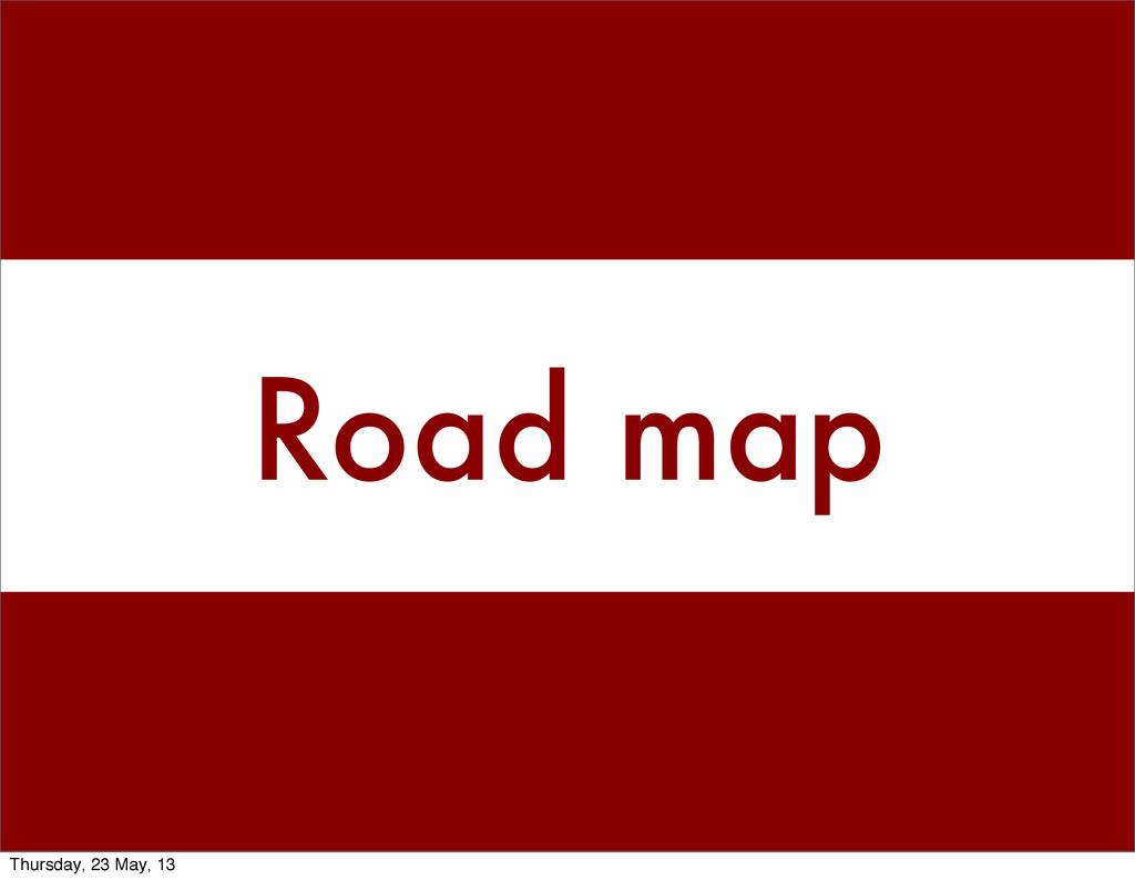 Road map Thursday, 23 May, 13