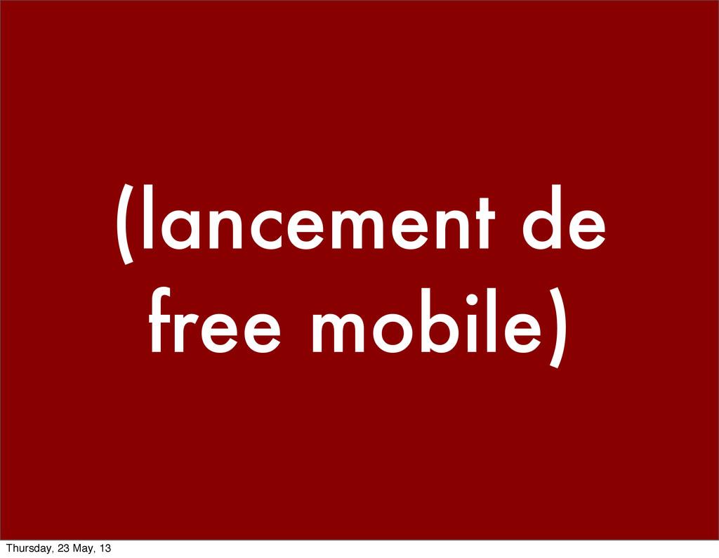(lancement de free mobile) Thursday, 23 May, 13