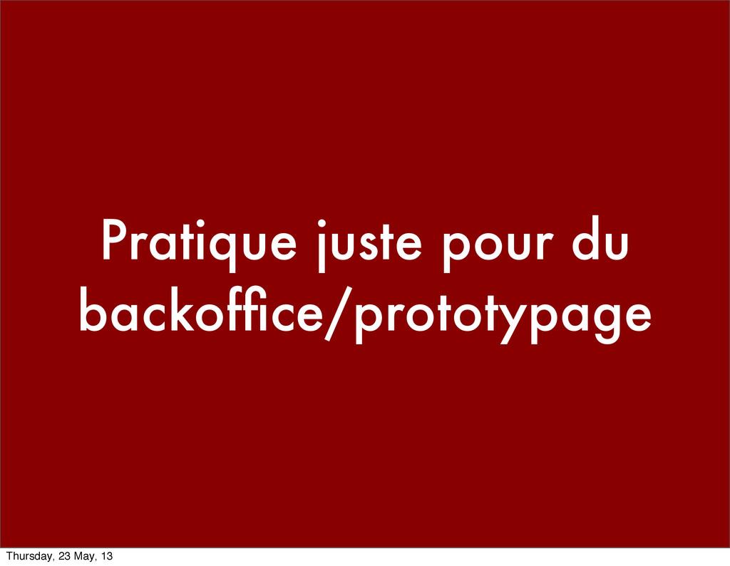 Pratique juste pour du backoffice/prototypage Th...