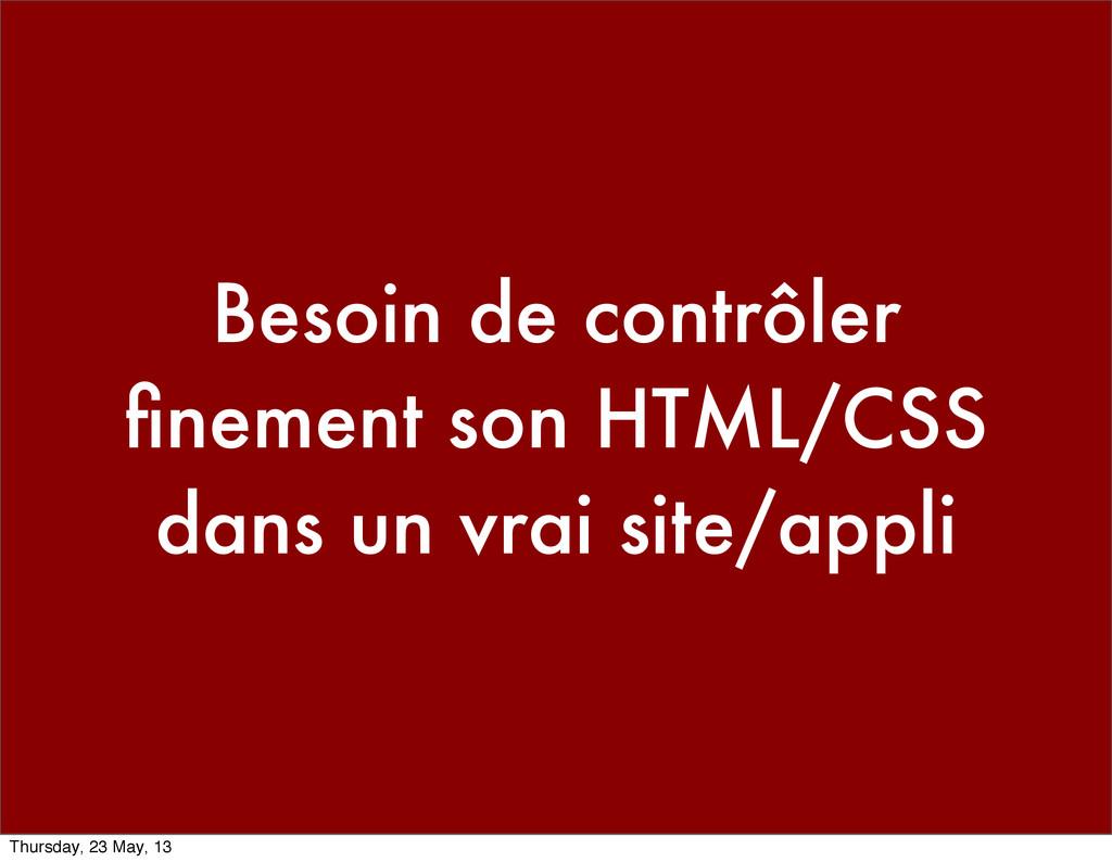 Besoin de contrôler finement son HTML/CSS dans u...