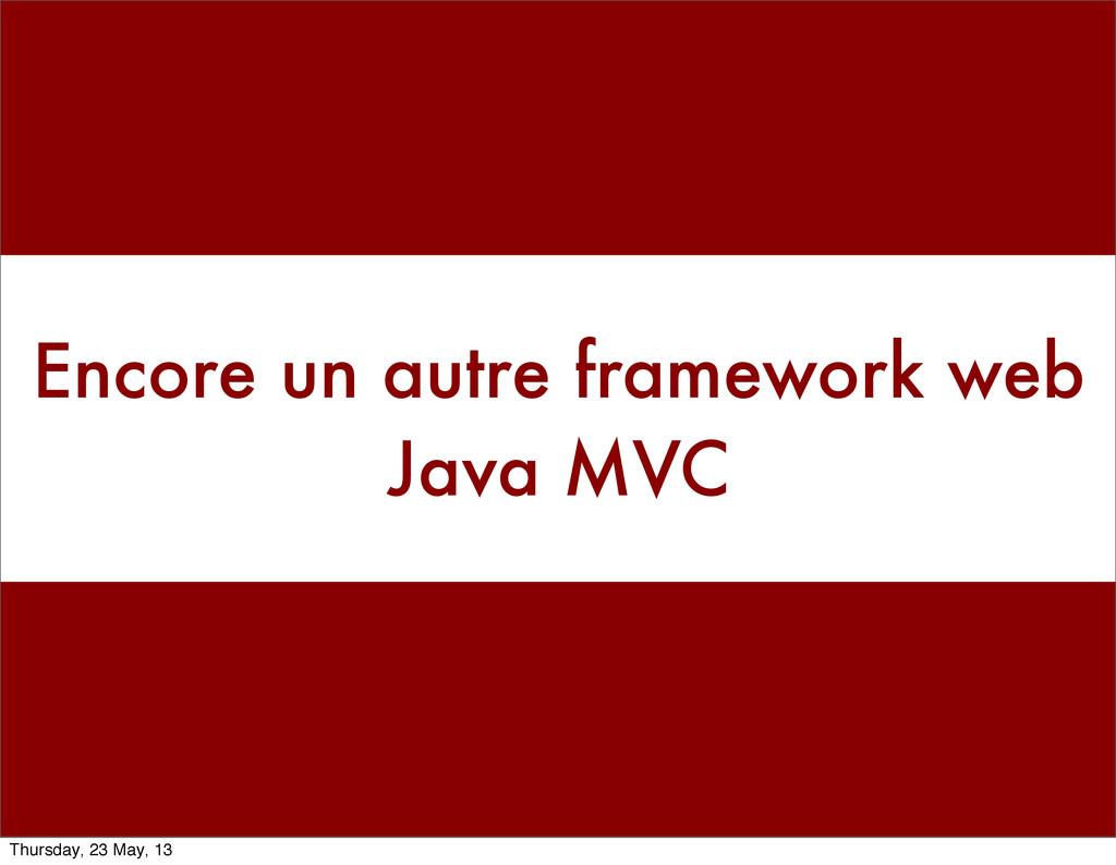 Encore un autre framework web Java MVC Thursday...