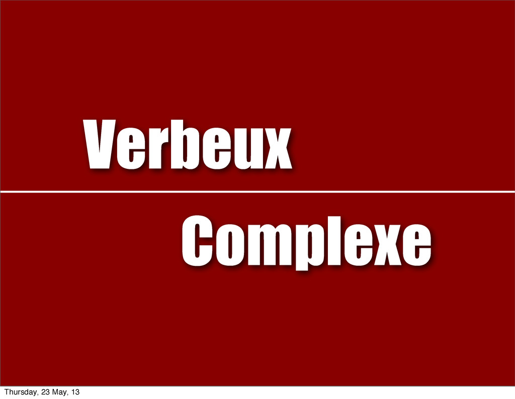 Verbeux Complexe Thursday, 23 May, 13
