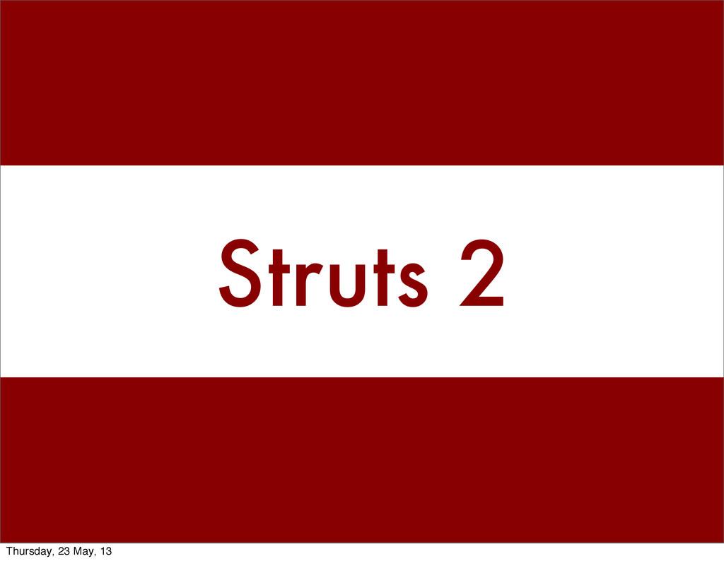 Struts 2 Thursday, 23 May, 13