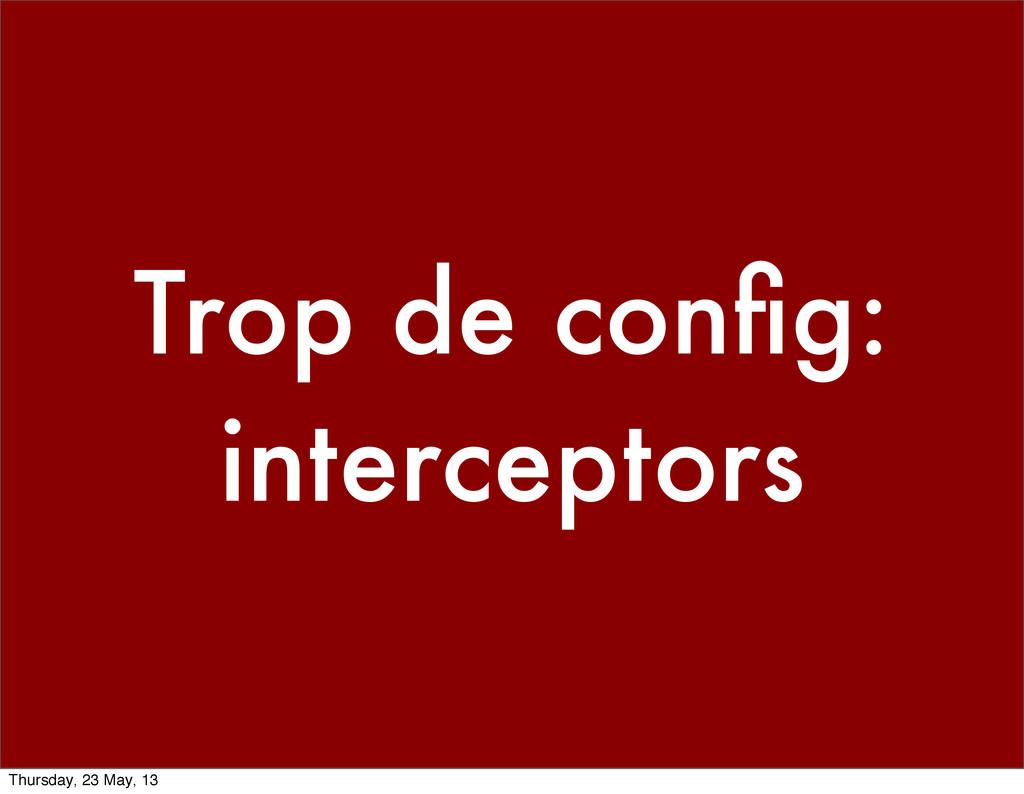 Trop de config: interceptors Thursday, 23 May, 13