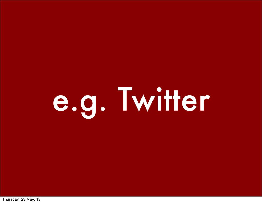 e.g. Twitter Thursday, 23 May, 13