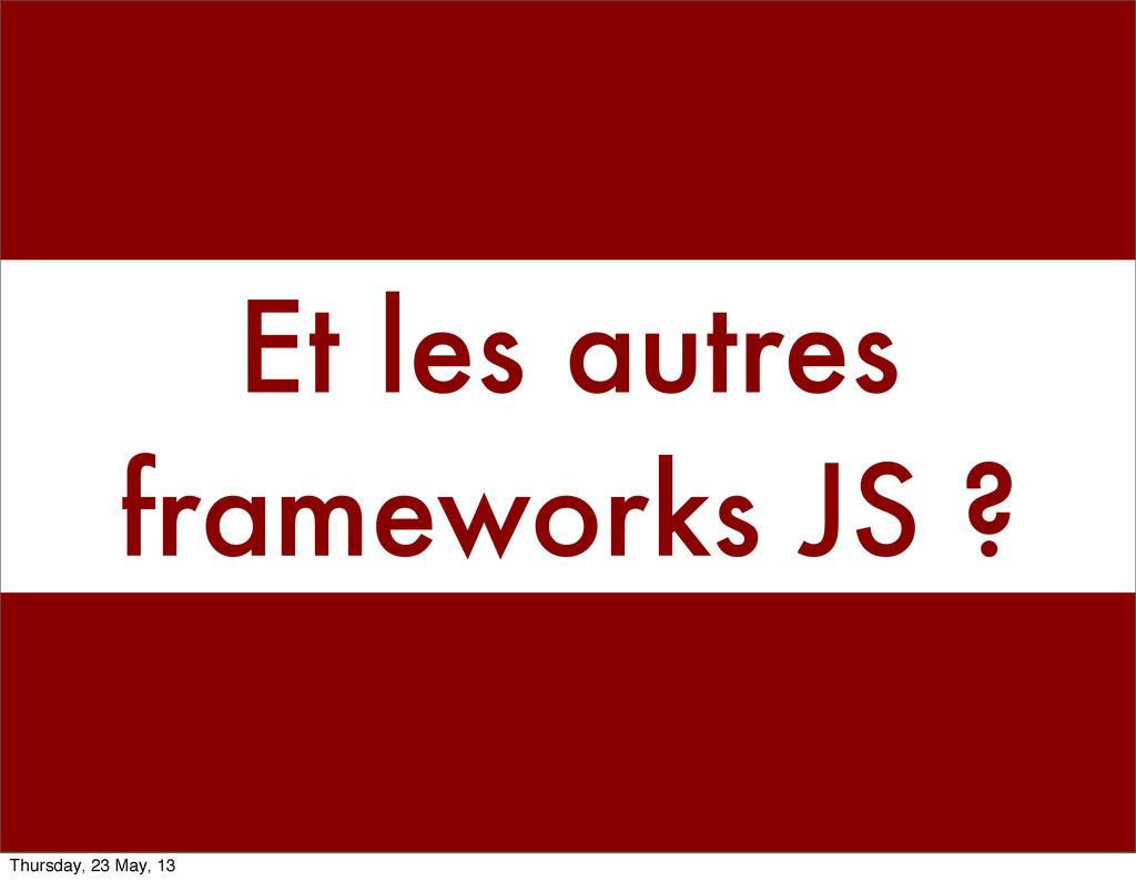 Et les autres frameworks JS ? Thursday, 23 May,...