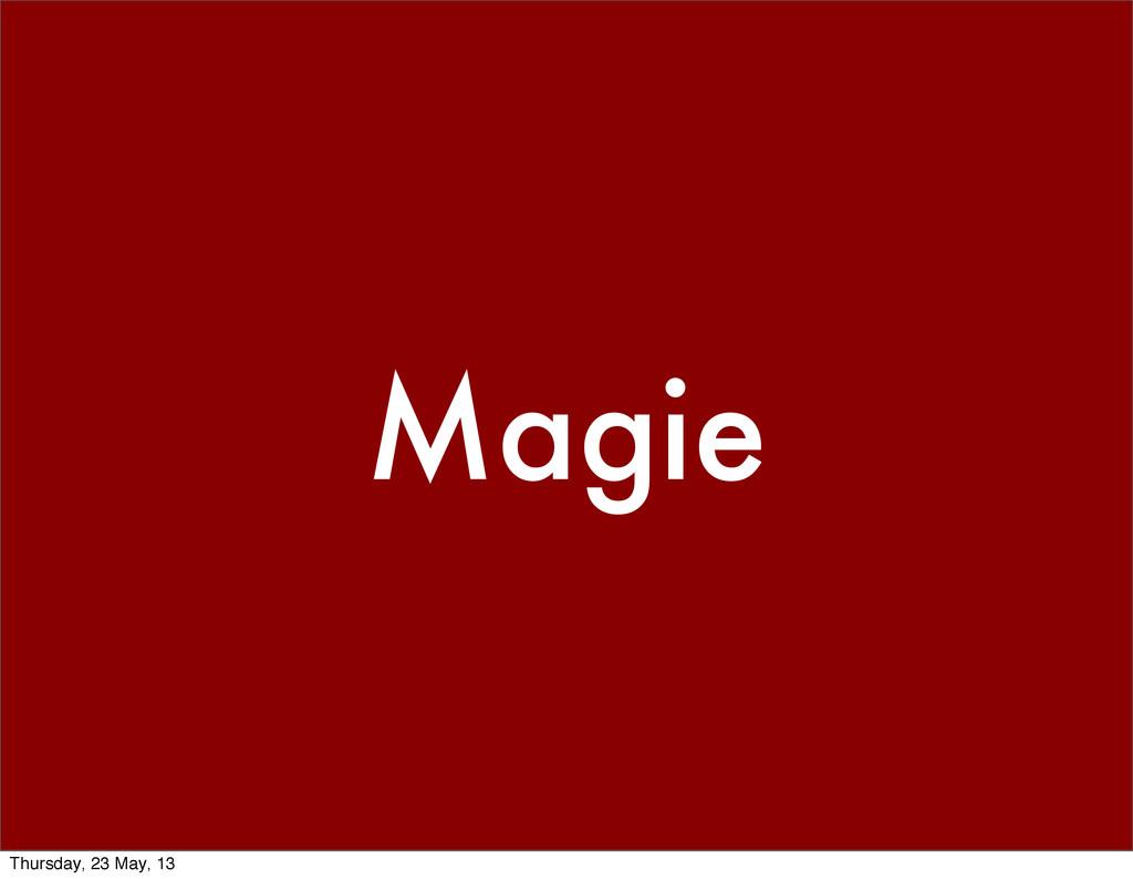 Magie Thursday, 23 May, 13