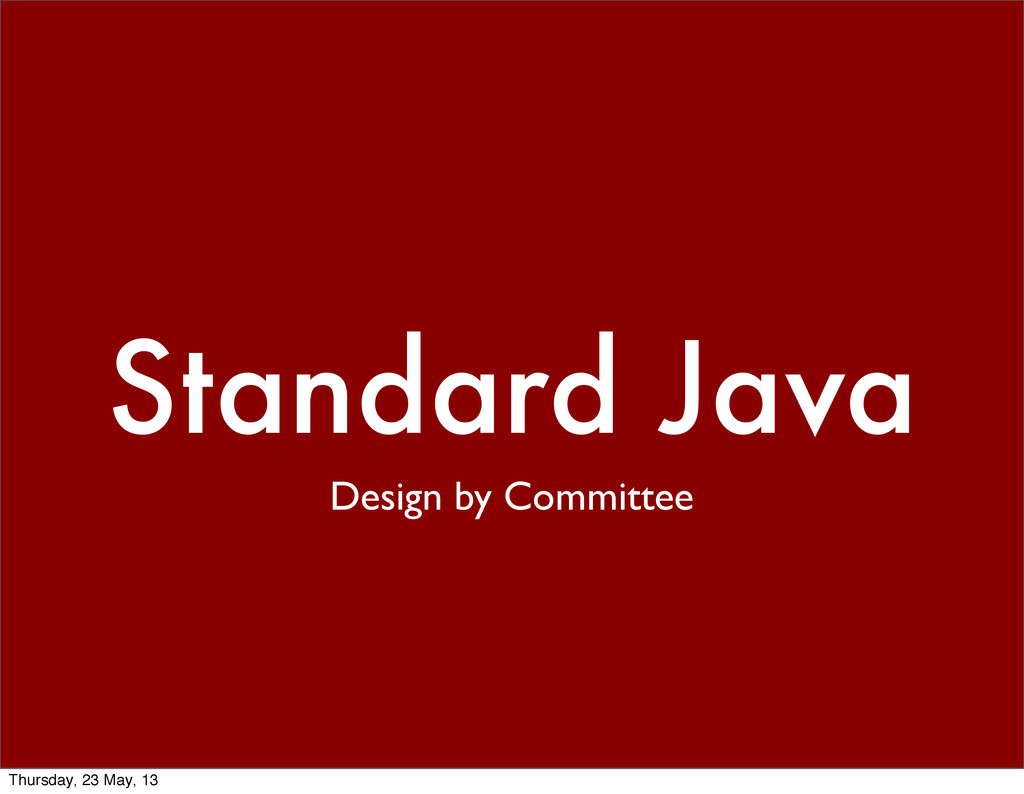Standard Java Design by Committee Thursday, 23 ...