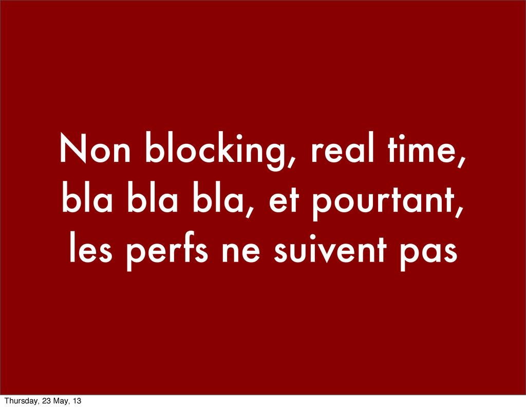 Non blocking, real time, bla bla bla, et pourta...