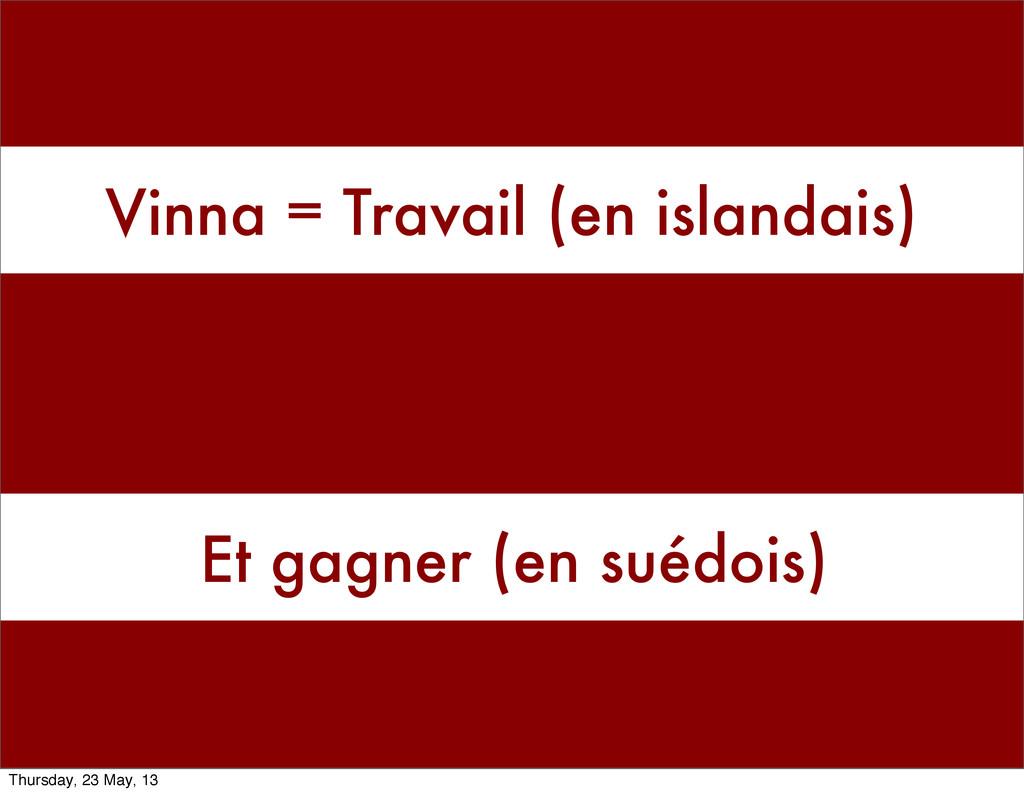 Vinna = Travail (en islandais) Et gagner (en su...