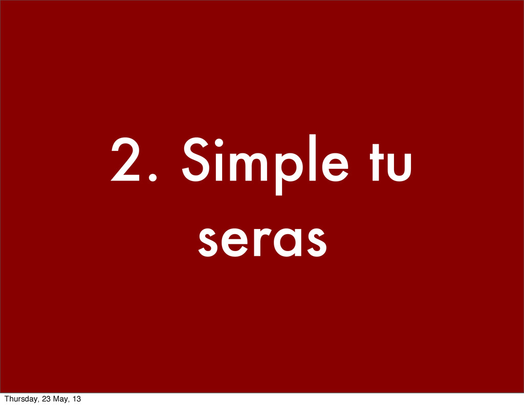 2. Simple tu seras Thursday, 23 May, 13