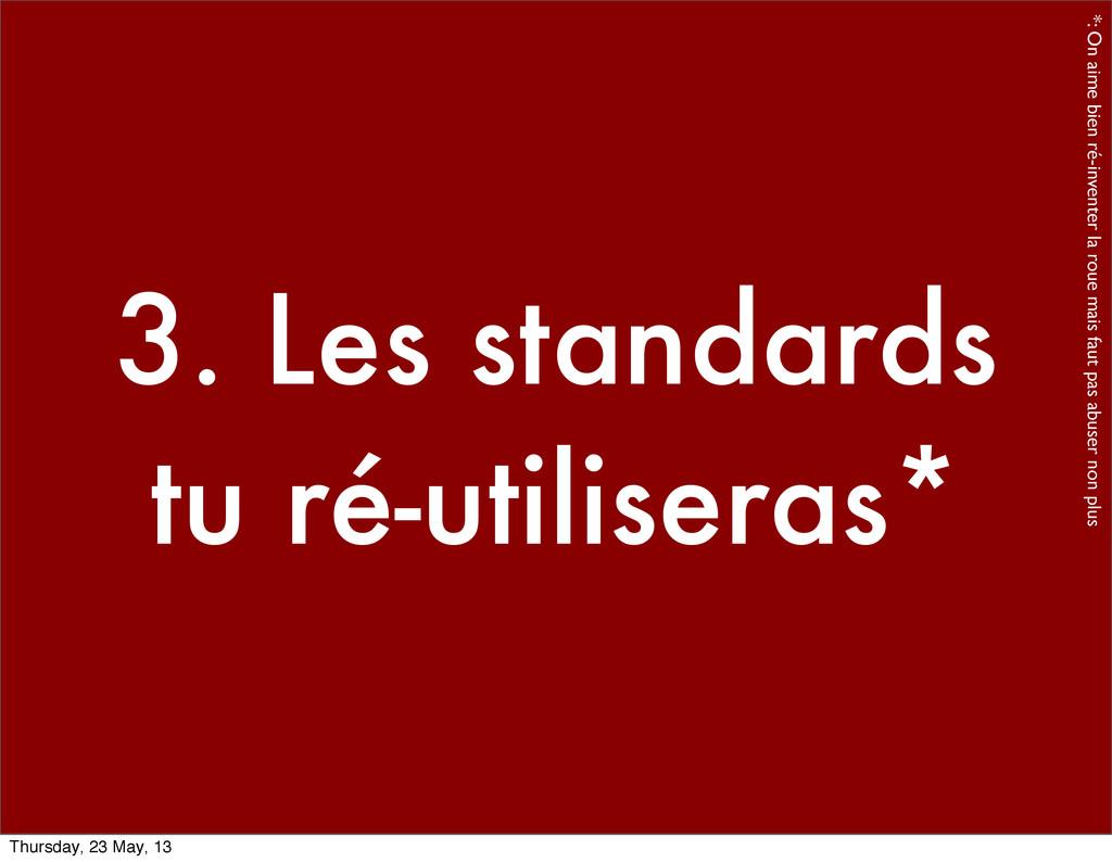 3. Les standards tu ré-utiliseras* *: On aime b...