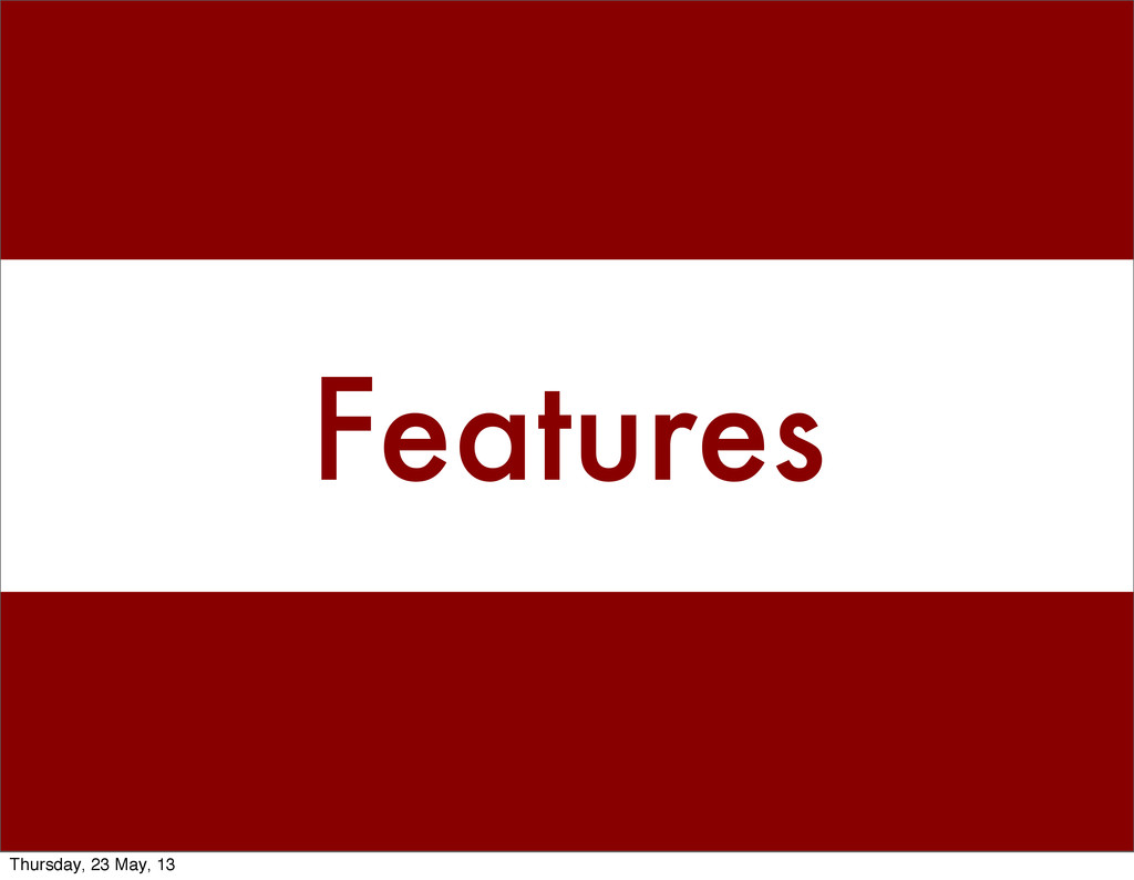 Features Thursday, 23 May, 13