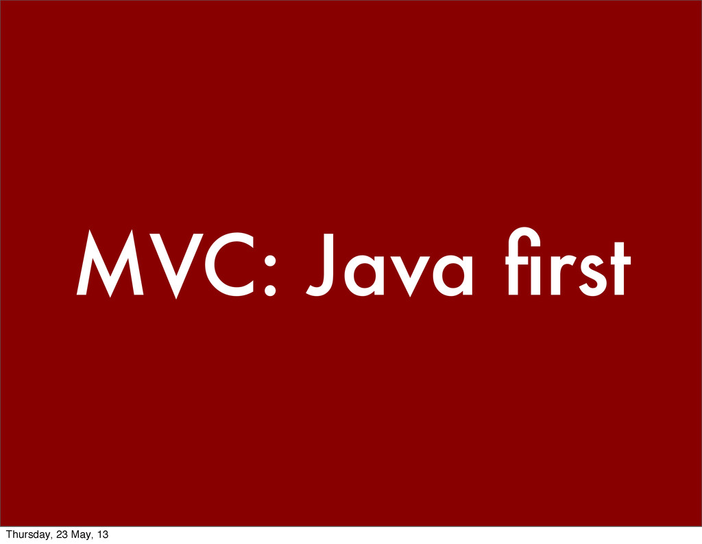 MVC: Java first Thursday, 23 May, 13