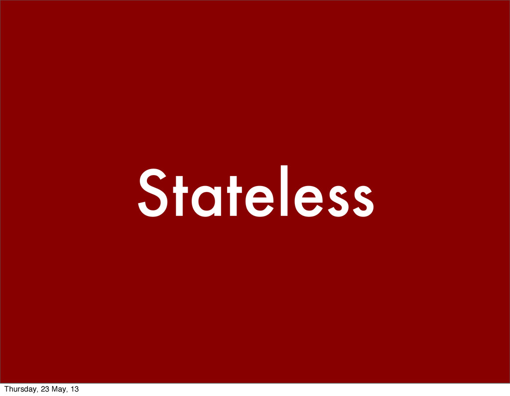 Stateless Thursday, 23 May, 13