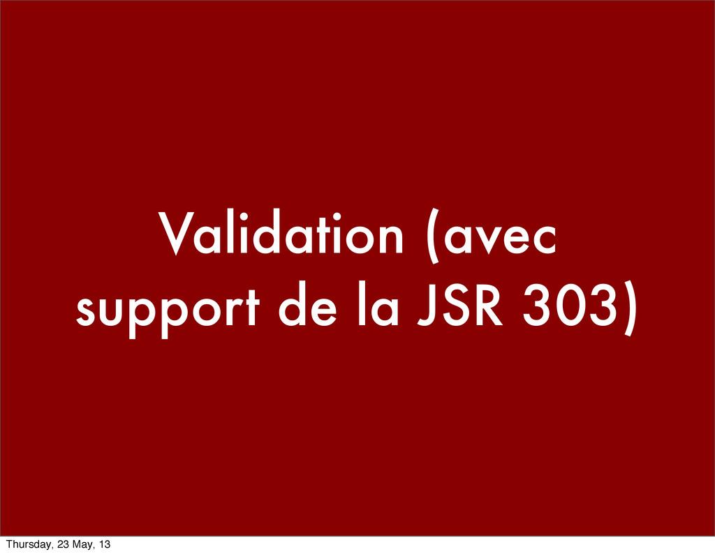 Validation (avec support de la JSR 303) Thursda...