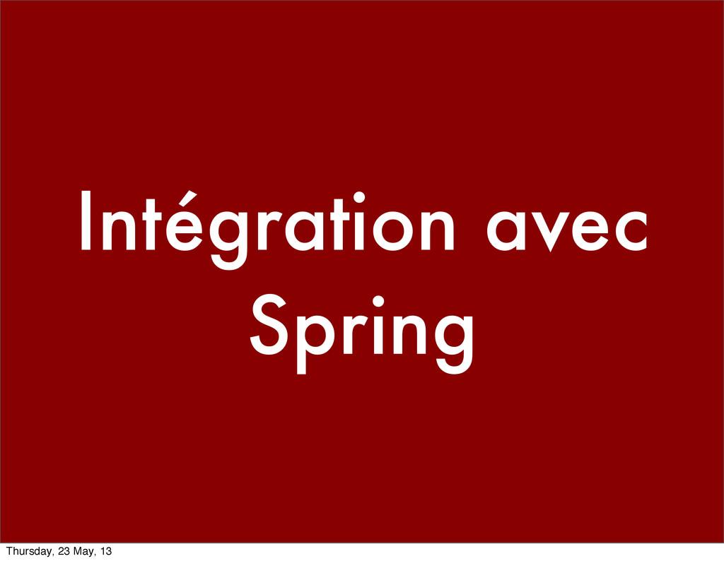 Intégration avec Spring Thursday, 23 May, 13