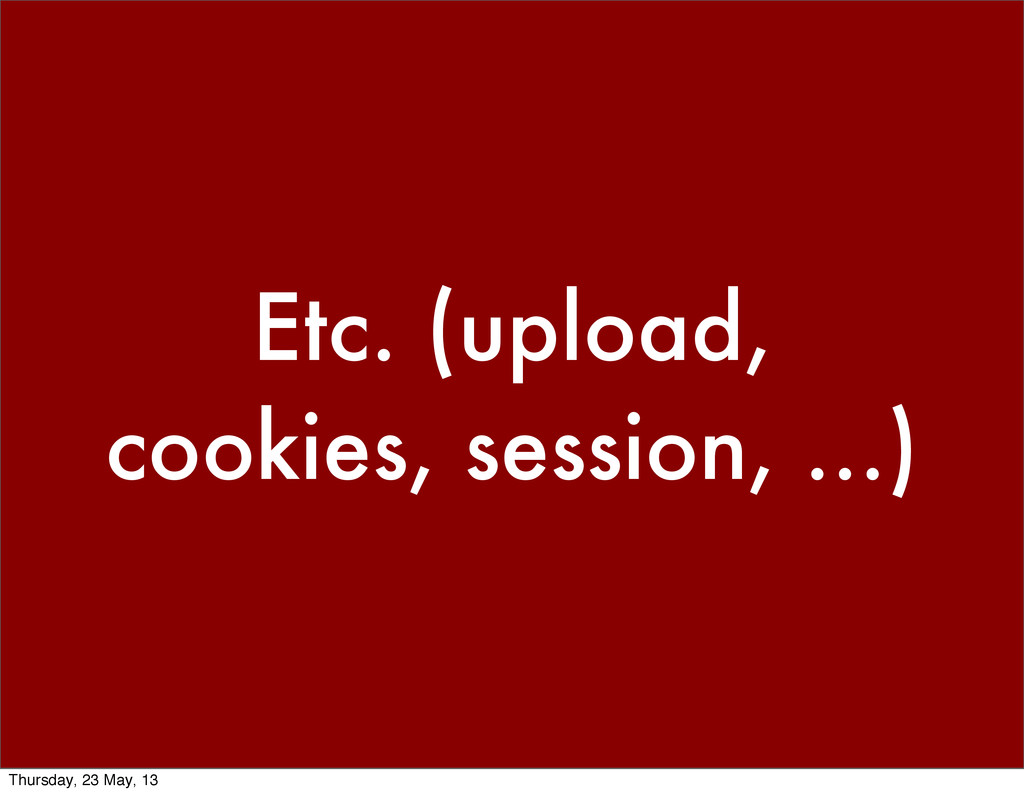 Etc. (upload, cookies, session, ...) Thursday, ...