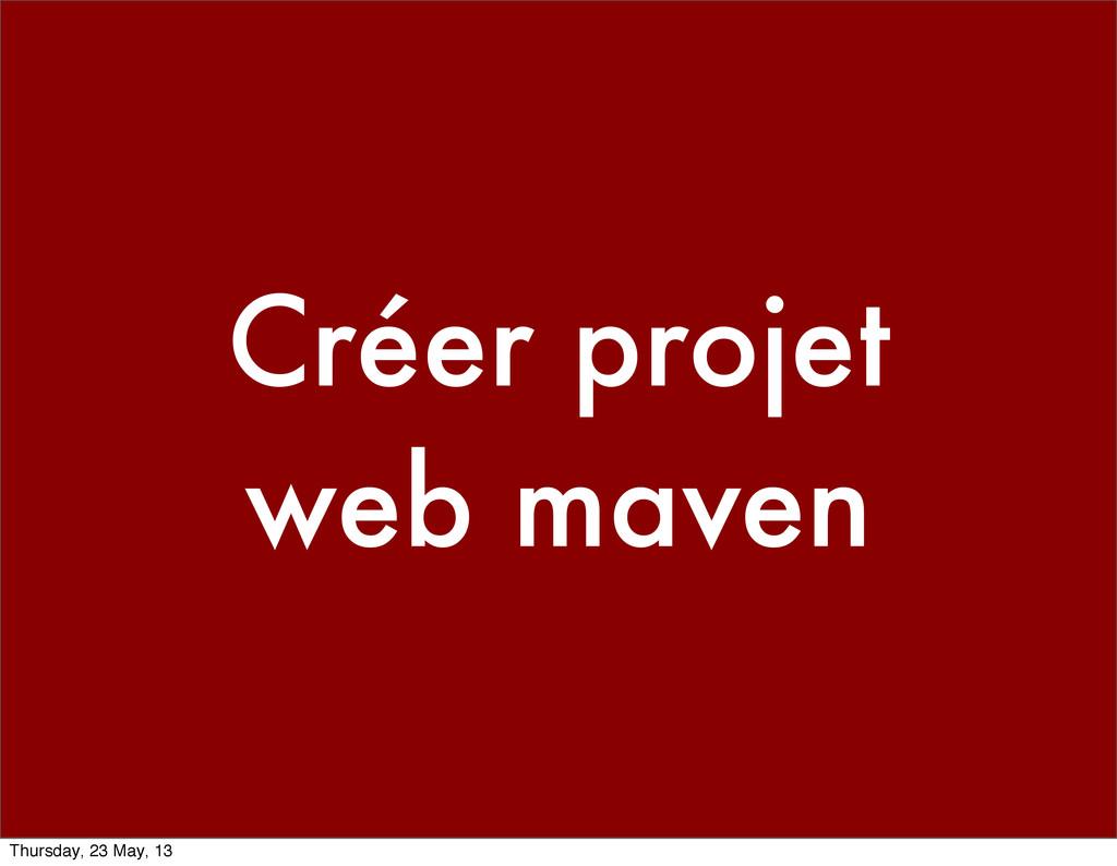 Créer projet web maven Thursday, 23 May, 13