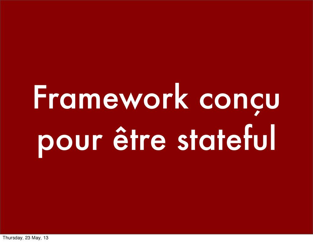 Framework conçu pour être stateful Thursday, 23...