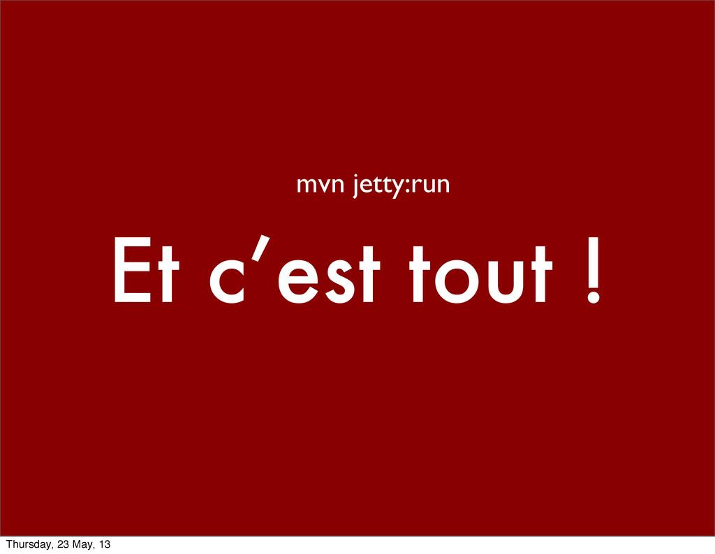 Et c'est tout ! mvn jetty:run Thursday, 23 May,...