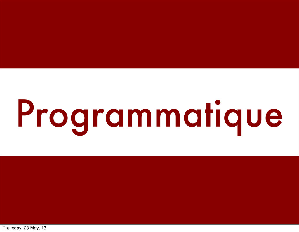 Programmatique Thursday, 23 May, 13