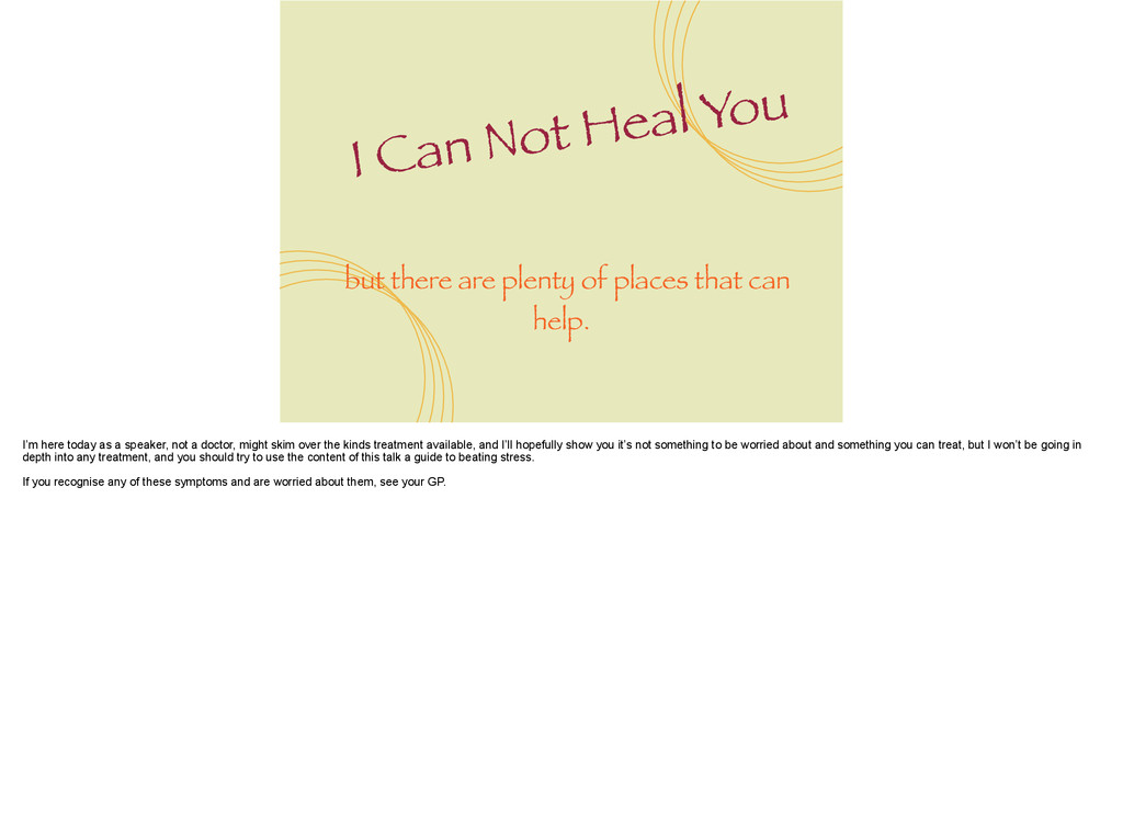 I Can Not Heal You but there are plenty of plac...