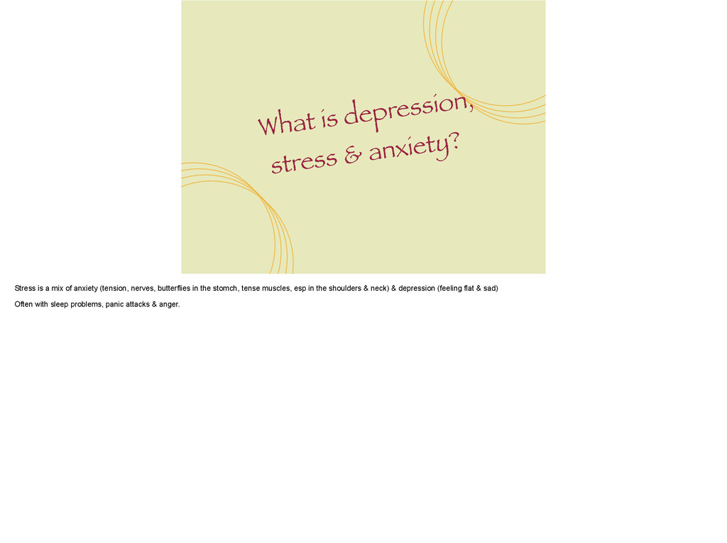 What is depression, stress & anxiety? Stress is...