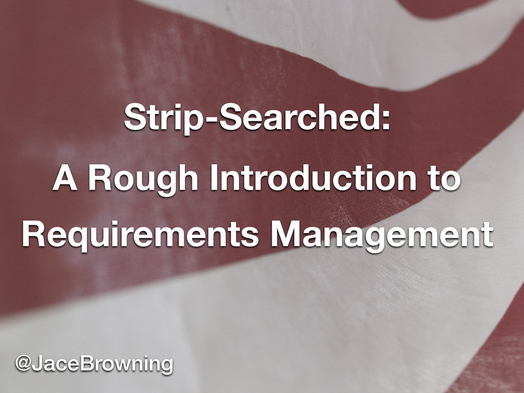 Strip-Searched: A Rough Introduction to Require...