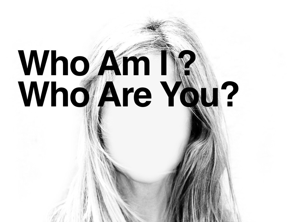 Who Am I ? Who Are You?