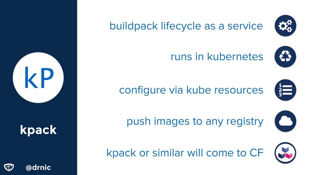 @d @drnic kpack kP configure via kube resources ...