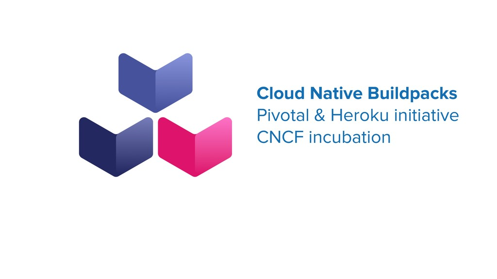 Cloud Native Buildpacks Pivotal & Heroku initia...