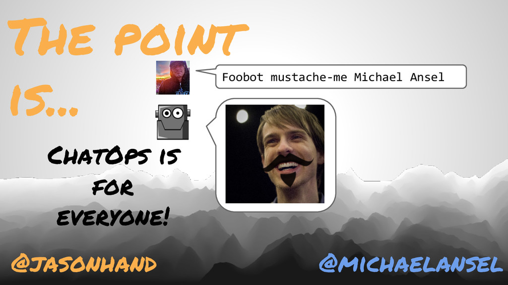 @jasonhand @michaelansel ChatOps is for everyon...