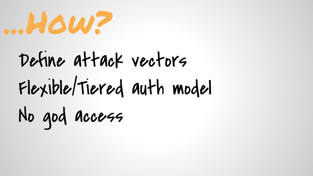 Define attack vectors Flexible/Tiered auth mode...