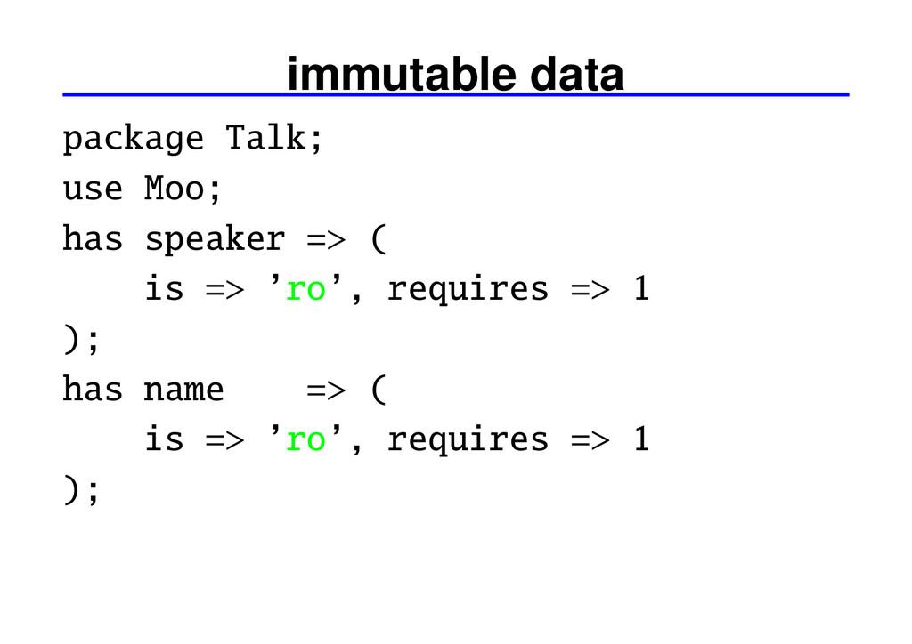immutable data package Talk; use Moo; has speak...