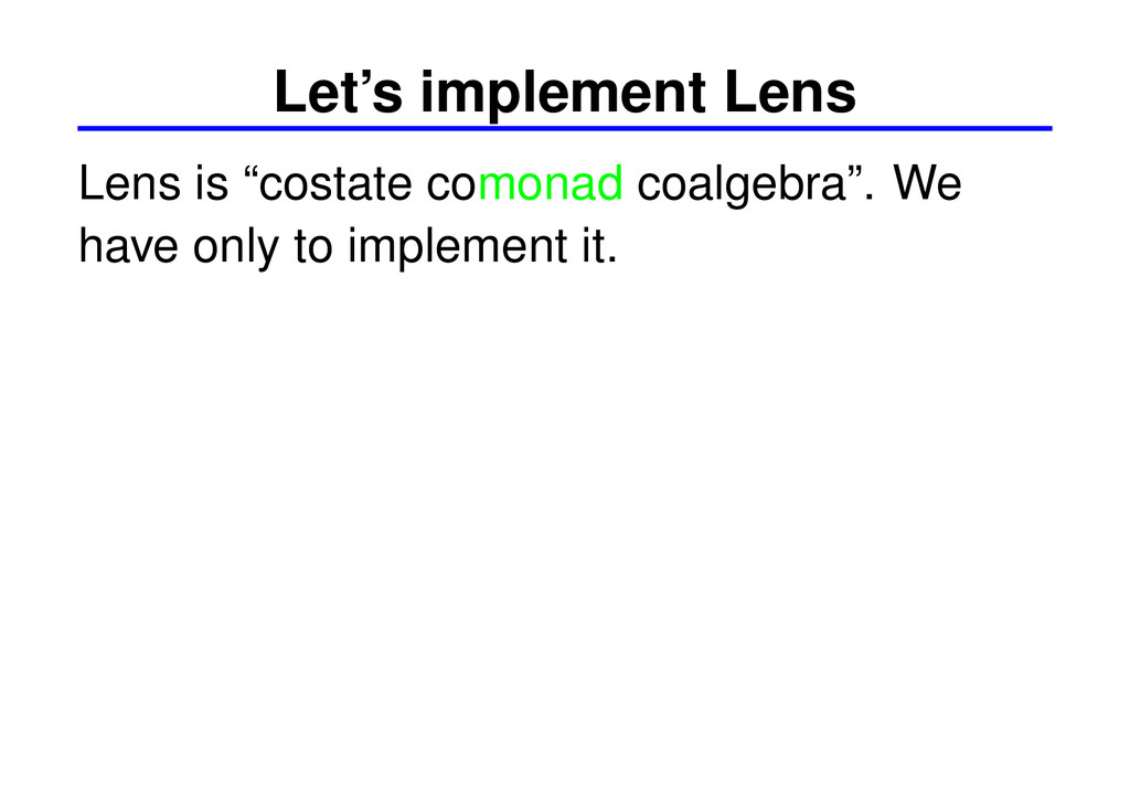 "Let's implement Lens Lens is ""costate comonad c..."