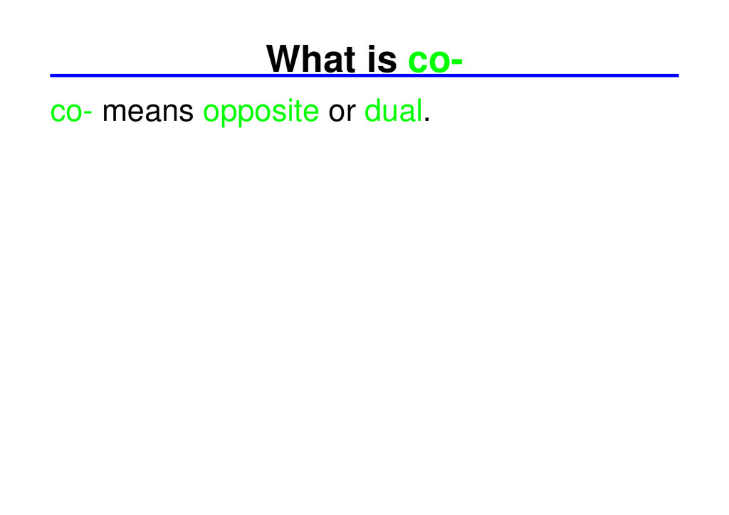 What is co- co- means opposite or dual.