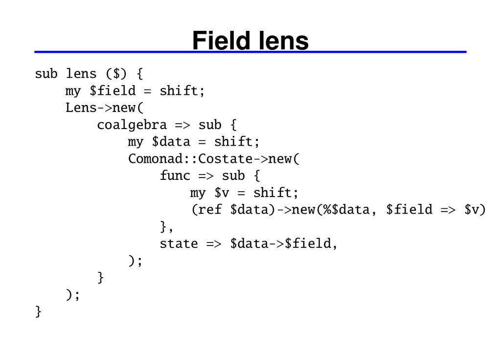 Field lens sub lens ($) { my $field = shift; Le...