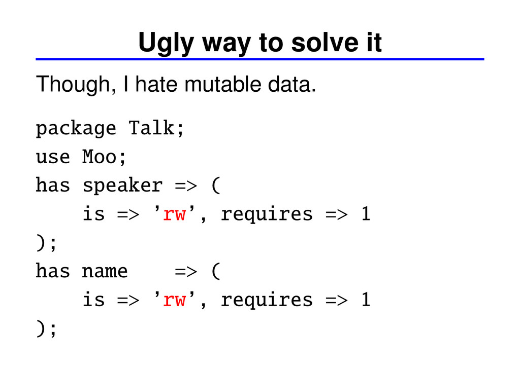 Ugly way to solve it Though, I hate mutable dat...