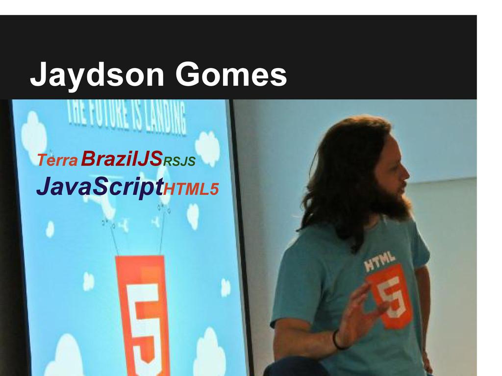 Jaydson Gomes Terra BrazilJSRSJS JavaScriptHTML5