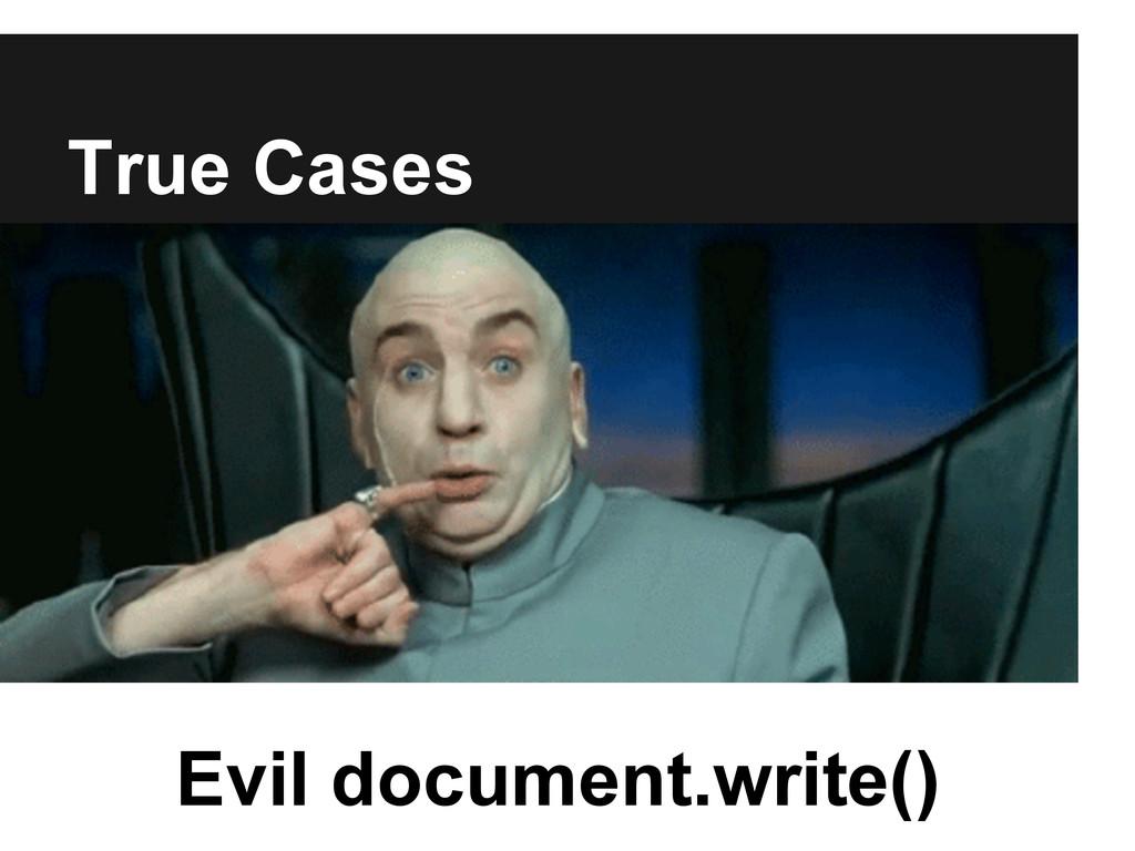 True Cases Evil document.write()